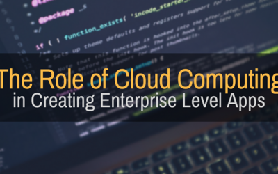The Role That Cloud Computing Plays In Creating Enterprise-Level Applications